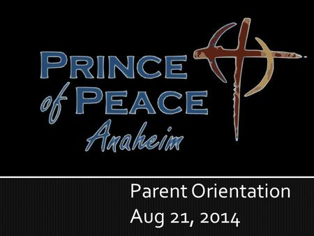 Parent Orientation Aug 21, 2014.  Opening Prayer  Education Sunday  Services at 8:30 and 10:00  Baptism  What We Teach and Believe.