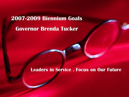 2007-2009 Biennium Goals Governor Brenda Tucker Leaders in Service. Focus on Our Future.