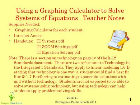 ©Evergreen Public Schools 2011 1 2/1/2011 Using a Graphing Calculator to Solve Systems of Equations Teacher Notes Supplies Needed: Graphing Calculator.