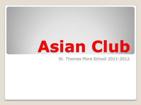 Asian Club St. Thomas More School 2011-2012. What is the Asian Club? For any Asian student Meet together twice a month Share our culture through games,
