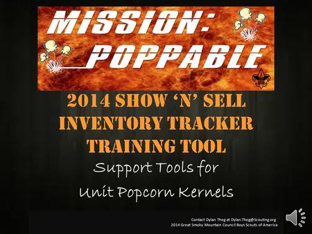 2014 Show 'N' Sell Inventory tracker Training Tool Support Tools for Unit Popcorn Kernels Contact Dylan Theg at 2014 Great Smoky.