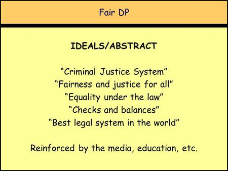 "Fair DP IDEALS/ABSTRACT ""Criminal Justice System"" ""Fairness and justice for all"" ""Equality under the law"" ""Checks and balances"" ""Best legal system in the."