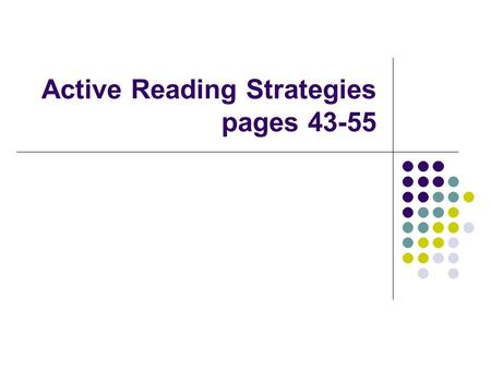 Active Reading Strategies pages 43-55. Reading in College Assume Responsibility for Reading Assignments Know your reading level/style Make a plan Think.