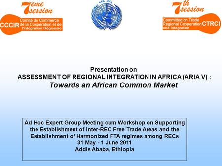 Presentation on ASSESSMENT OF REGIONAL INTEGRATION IN AFRICA (ARIA V) : Towards an African Common Market Ad Hoc Expert Group Meeting cum Workshop on Supporting.