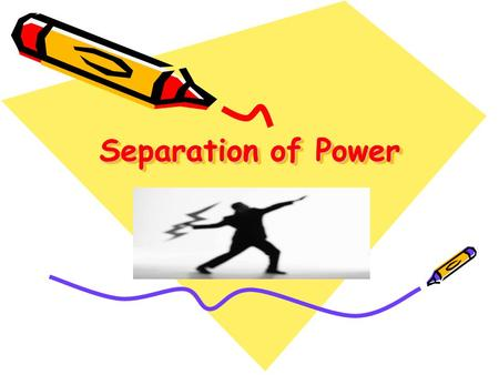 Separation of Power.