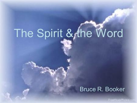 The Spirit & the Word Bruce R. Booker.