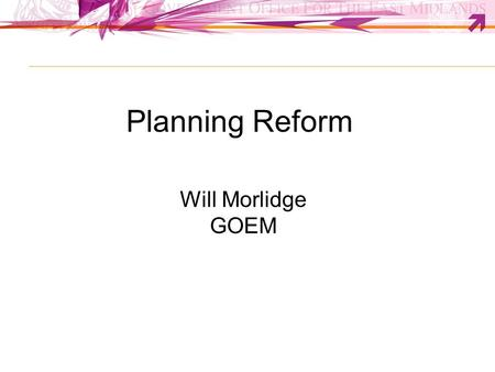 Planning Reform Will Morlidge GOEM. Government Programme Set out in: Coalition Agreement Queen's Speech Ministerial Statements to Parliament Departmental.
