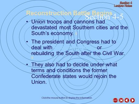 Section 4-5 Reconstruction Battle Begins Click the mouse button to display the information. Union troops and cannons had devastated most Southern cities.