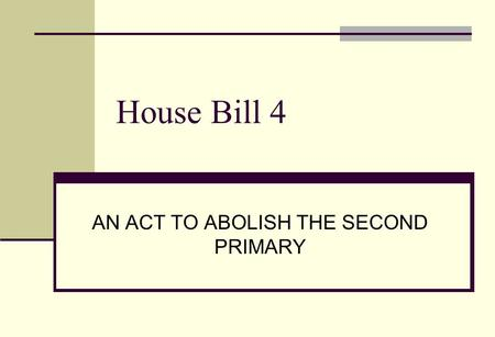 House Bill 4 AN ACT TO ABOLISH THE SECOND PRIMARY.