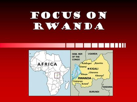 FOCUS on Rwanda. Historical Context Pre-colonial period Tutsis had a higher social status than the Hutu because they were more affluentTutsis had a higher.