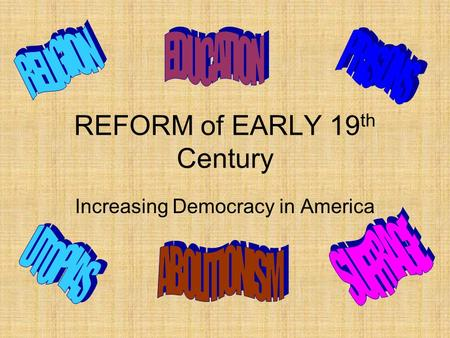 REFORM of EARLY 19 th Century Increasing Democracy in America.