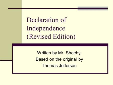 Declaration of Independence (Revised Edition) Written by Mr. Sheehy, Based on the original by Thomas Jefferson.