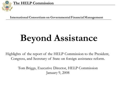 The HELP Commission Beyond Assistance Highlights of the report of the HELP Commission to the President, Congress, and Secretary of State on foreign assistance.