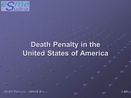 Death Penalty in the United States of America JEUDY François - VENCE Eric 3 BR.