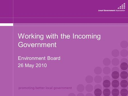 Working with the Incoming Government Environment Board 26 May 2010.