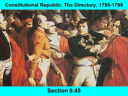 Constitutional Republic: The Directory, 1795-1799 Section 9.45.