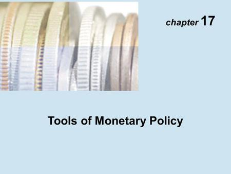 Chapter 17 Tools of Monetary Policy. Copyright © 2001 Addison Wesley Longman TM 17- 2 The Market for Reserves and the Fed Funds Rate Demand Curve for.