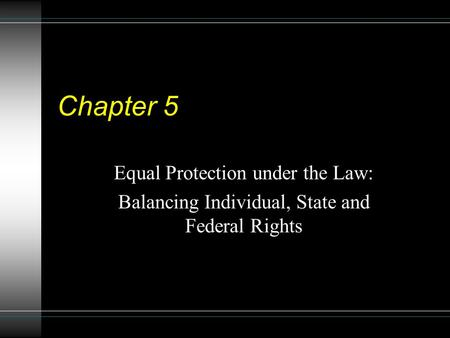 Chapter 5 Equal Protection under the Law: Balancing Individual, State and Federal Rights.