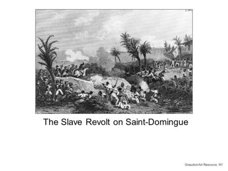 The Slave Revolt on Saint-Domingue Giraudon/Art Resource, NY.