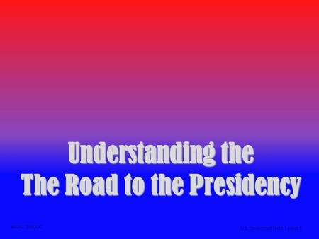 Understanding the The Road to the Presidency ©2012, TESCCC U.S. Government Unit 5, Lesson 1.