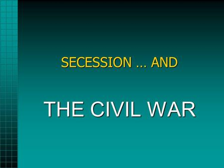 SECESSION … AND THE CIVIL WAR. The Deep South Secedes (1/2) 1860--South Carolina secedes1860--South Carolina secedes 1861—CSA formed1861—CSA formed –
