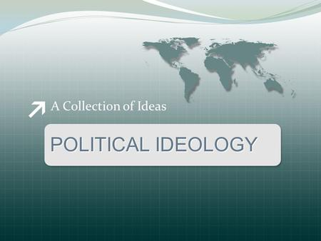 A Collection of Ideas POLITICAL IDEOLOGY.