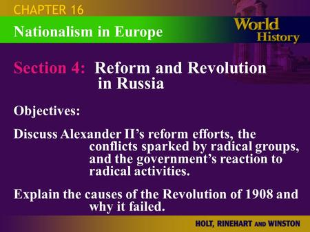 CHAPTER 16 Section 4: Reform and Revolution in Russia Objectives: Discuss Alexander II's reform efforts, the conflicts sparked by radical groups, and the.