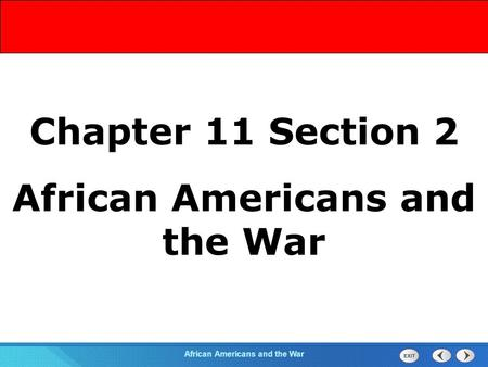 Section 2 African Americans and the War Chapter 11 Section 2 African Americans and the War.
