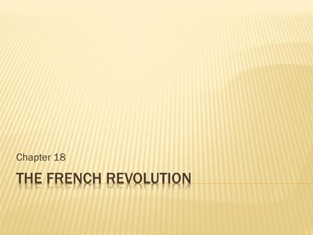 Chapter 18. When did the French Revolution take place? a. 1776 b. 1769 c. 1779 d. 1789.