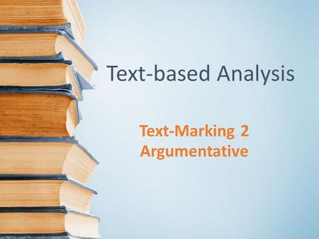 Text-Marking 2 Argumentative Text-based Analysis.