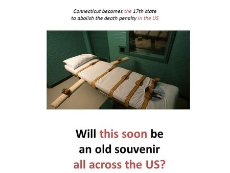 Will this soon be an old souvenir all across the US? Connecticut becomes the 17th state to abolish the death penalty in the US.