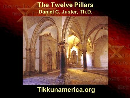 The Twelve Pillars Daniel C. Juster, Th.D. Tikkunamerica.org.