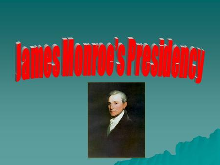 UP CLOSE AND PERSONAL Born in Virginia in 1758 Attended the College of William and Mary Fought with Continental Army Practiced law in Virginia Elected.