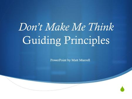  Don't Make Me Think Guiding Principles PowerPoint by Matt Murrell.