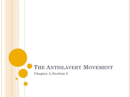 T HE A NTISLAVERY M OVEMENT Chapter 4, Section 3.