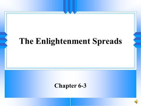 The Enlightenment Spreads Chapter 6-3 Goals and Objectives Upon completion students should be able to: 1)Explain how Enlightenment ideas spread throughout.