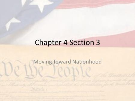 Chapter 4 Section 3 Moving Toward Nationhood. A Clash of Views English View – Parliament represented all English citizens, including the colonists. Colonists.