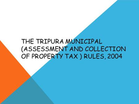 THE TRIPURA MUNICIPAL (ASSESSMENT AND COLLECTION OF PROPERTY TAX ) RULES, 2004.