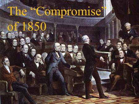 "The ""Compromise"" of 1850."