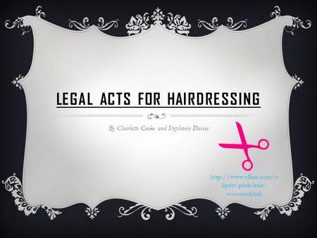 LEGAL ACTS FOR HAIRDRESSING By Charlotte Cooke and Stephanie Davies  lipart-pink-hair- scissors.html.