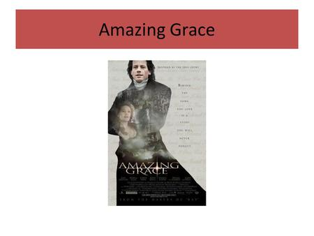 Amazing Grace. William Wilberforce Amazing Grace is a 2006 film about the campaign against the slave trade in 18th century Britain, led by William Wilberforce,