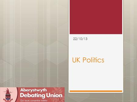 UK Politics 22/10/13. But First  An IR Bible What is a UK Politics debate?  1) A topic of contemporary significance in current affairs: THW opt out.