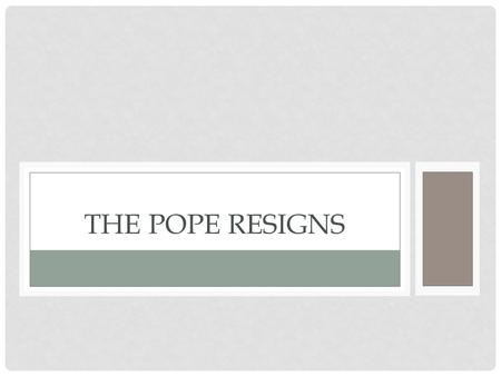 THE POPE RESIGNS. VOCABULARY Benedict XVI has been Pope since 2005. POPE: A prelate who as bishop of Rome is the head of the Roman Catholic Church The.