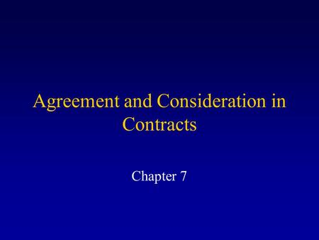 Agreement and Consideration in Contracts Chapter 7.