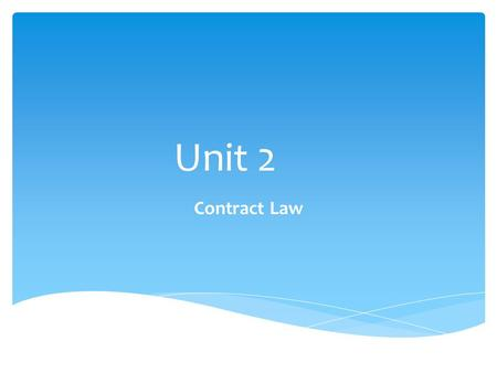 Unit 2 Contract Law.
