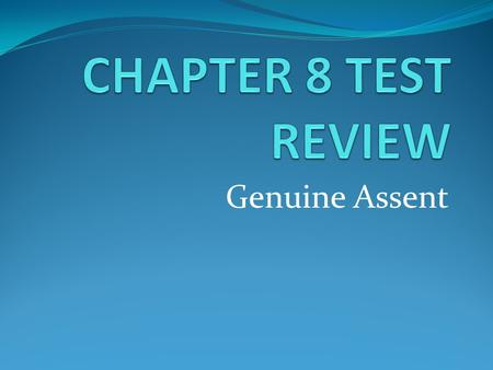 CHAPTER 8 TEST REVIEW Genuine Assent.