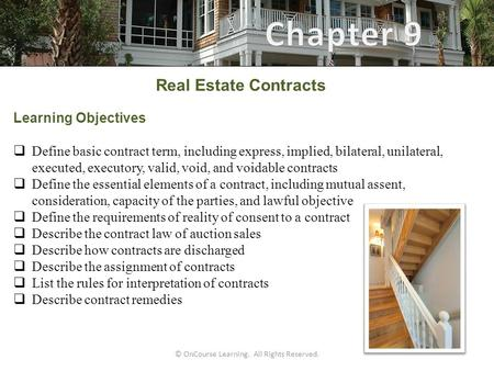 © OnCourse Learning. All Rights Reserved. Real Estate Contracts Learning Objectives  Define basic contract term, including express, implied, bilateral,