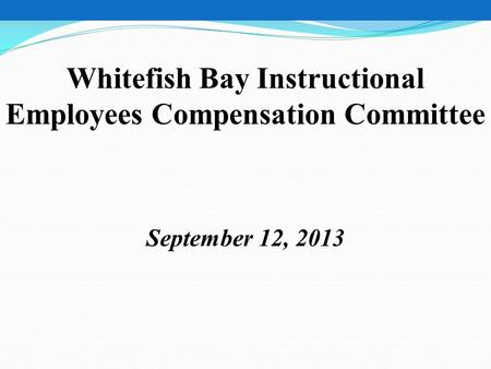 Whitefish Bay Instructional Employees Compensation Committee September 12, 2013.