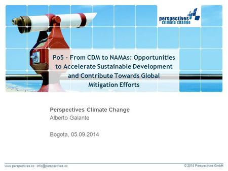 · © 2014 Perspectives GmbH Po5 - From CDM to NAMAs: Opportunities to Accelerate Sustainable Development and Contribute.