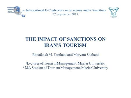 International E-Conference on Economy under Sanctions 22 September 2013 THE IMPACT OF SANCTIONS ON IRAN'S TOURISM Banafsheh M. Farahani and Maryam Shabani.
